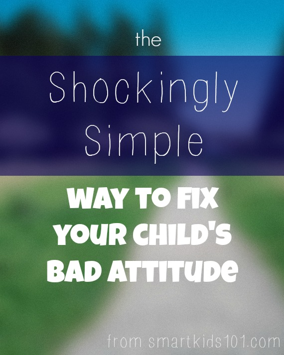 The Shockingly Simple Way To Fix Your Childs Bad Attitude Smart