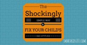 The Shockingly Simple Way to Fix Your Child's Bad Attitude from http://smartkids101.com