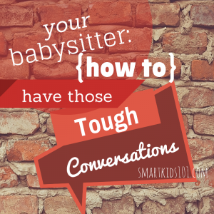 Ever wonder how to approach your babysitter when you have expectations you need to communicate? 4 great tips for how to have those tough conversations with your babysitter. http://smartkids101.com
