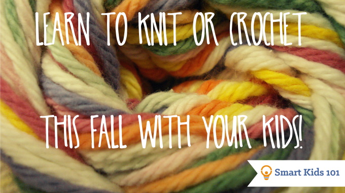 Learn to knit or crochet this fall with your kids!