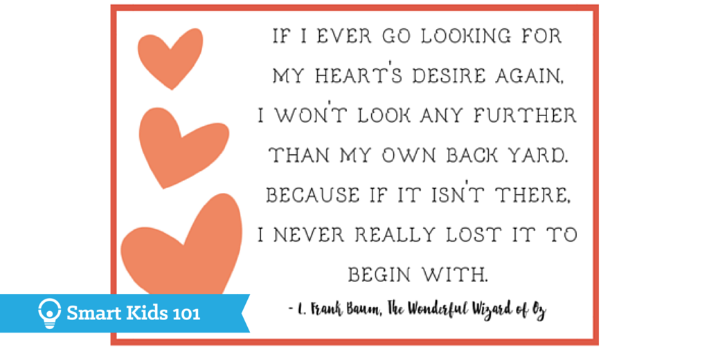 If I ever go looking for my heart's desire again, I won't look any further than my own back yard, because if it isn't there, I never really lost it to begin with. - L. Frank Baum