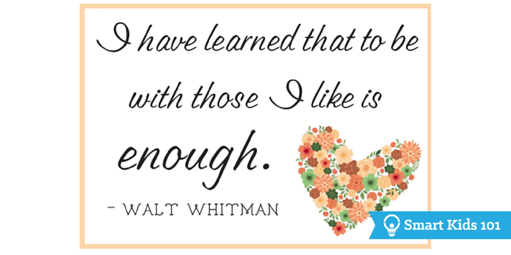 I have learned that to be with those I like is enough. - Walt Whitman Thankful Quotes