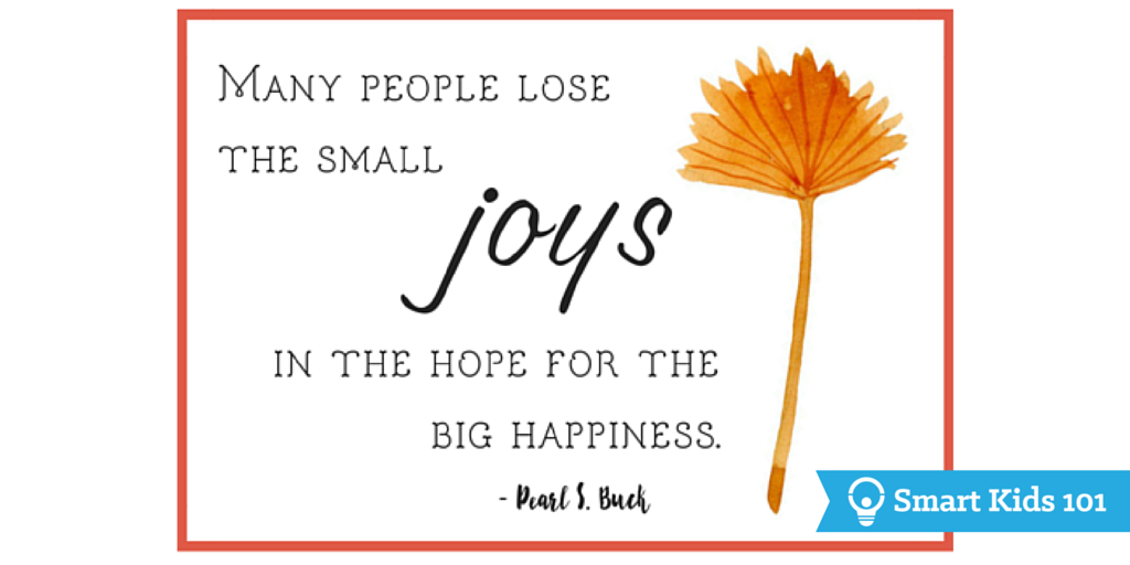 Many people lose the small joys in the hope for the big happiness. - Pearl S. Buck Thankful Quotes