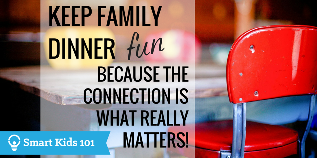 Keep family dinner fun because the connection is what really matters
