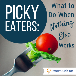 Picky Eaters: What to do when nothing else works